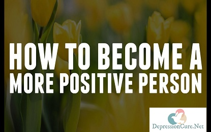 22 Ways To Become More Positive - How To Become Positive